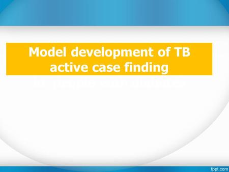 Model development of TB active case finding in people with diabetes.