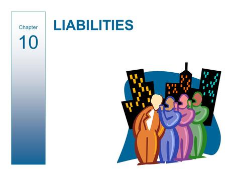 LIABILITIES Chapter 10. I.O.U. Defined as debts or obligations arising from past transactions or events. Maturity = 1 year or lessMaturity > 1 year Current.