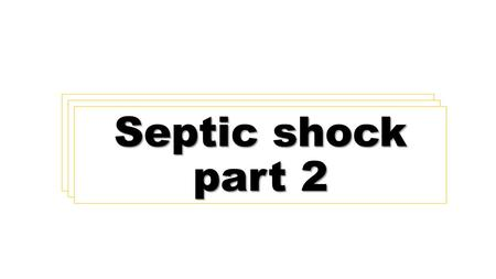 Septic shock part 1 Septic shock part 2. การคำนวณ dose ยา vasopressors และ inotropic drugs Ordering the following drug in practical use (Patient's BW.