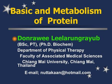 Basic and Metabolism of Protein Donrawee Leelarungrayub (BSc, PT), (Ph.D. Biochem) Department of Physical Therapy Faculty of Associated Medical Sciences.