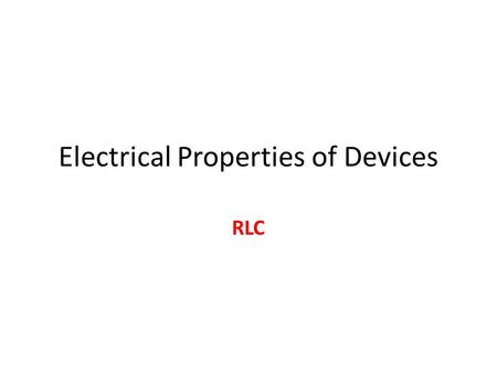Electrical Properties of Devices RLC. Electrical Properties ( คุณลักษณะทางไฟฟ้า ) Electrical PropertiesResistorCapacitorInductor Impedance (Z)Z R = X.