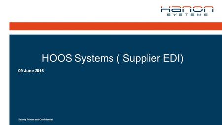 Strictly Private and Confidential HOOS Systems ( Supplier EDI) 09 June 2016.