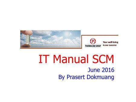 IT Manual SCM June 2016 By Prasert Dokmuang. 2 3.