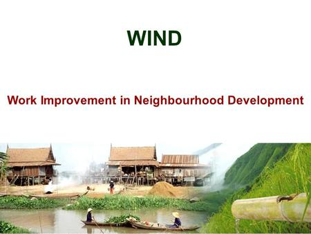 WIND Work Improvement in Neighbourhood Development.
