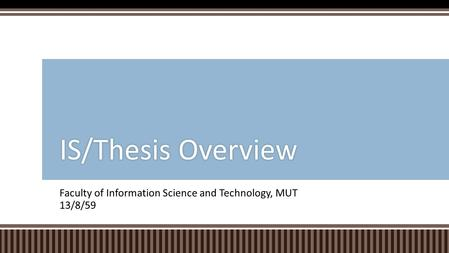Faculty of Information Science and Technology, MUT 13/8/59 IS/Thesis OverviewIS/Thesis Overview.