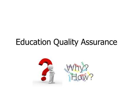 Education Quality Assurance. 2 Education Quality Assurance?