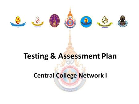 Testing & Assessment Plan Central College Network I.