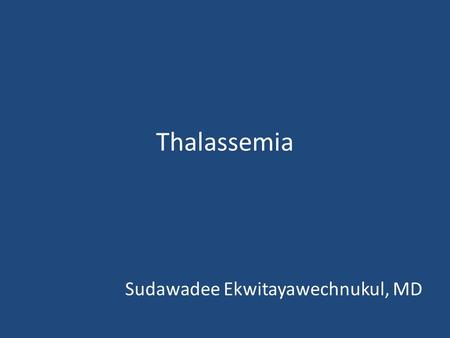 Thalassemia Sudawadee Ekwitayawechnukul, MD. Thalassemia Treatment Complication of thalassemia Complication of secondary hemochromatosis Iron chelation.