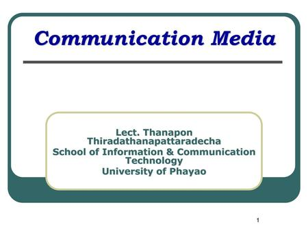 Communication Media Lect. Thanapon Thiradathanapattaradecha