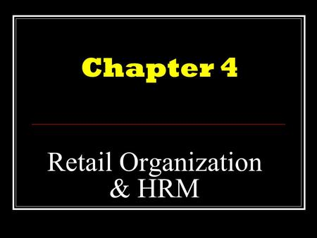 Retail Organization & HRM Chapter 4. Chapter topics  The organizational structure  Process of organizing  Retail tasks  Classifying jobs  Hierarchical.