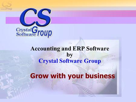 Accounting and ERP Software by Crystal Software Group Grow with your business.