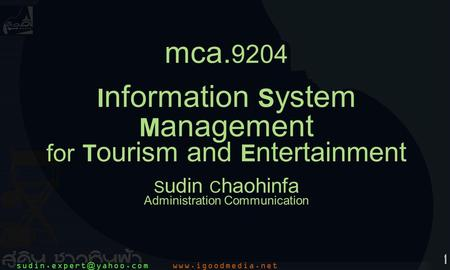 1 mca. 9204 I nformation S ystem M anagement for T ourism and E ntertainment S udin C haohinfa Administration Communication.