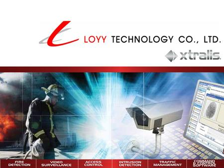 Agenda  Introduction to Loyy Technology  Xtralis technology partner  Products and services  Video  Remote management  Access control  Very Early.