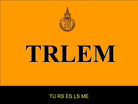 TRLEM TU RS ES LS ME. What I know ! TRLEM Model is effective tool for excellent learner and educational leader Learner Technology use Research and Statistics.