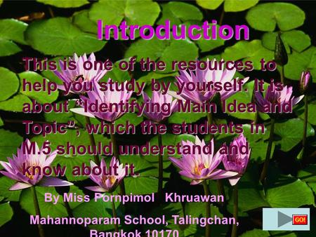"Introduction This is one of the resources to help you study by yourself. It is about ""Identifying Main Idea and Topic"", which the students in M.5 should."