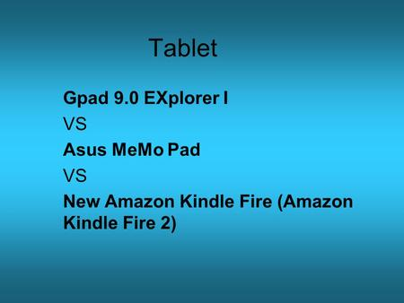 Tablet Gpad 9.0 EXplorer I VS Asus MeMo Pad VS New Amazon Kindle Fire (Amazon Kindle Fire 2)