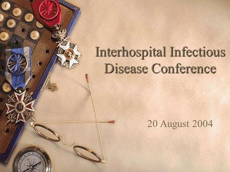 Interhospital Infectious Disease Conference 20 August 2004.