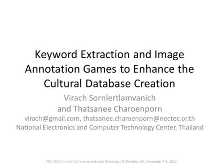 Keyword Extraction and Image Annotation Games to Enhance the Cultural Database Creation Virach Sornlertlamvanich and Thatsanee Charoenporn