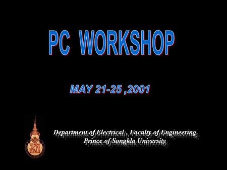 PC WORKSHOP MAY 21-25 ,2001 Department of Electrical , Faculty of Engineering Prince of Songkla University Department of Electrical , Faculty of Engineering.