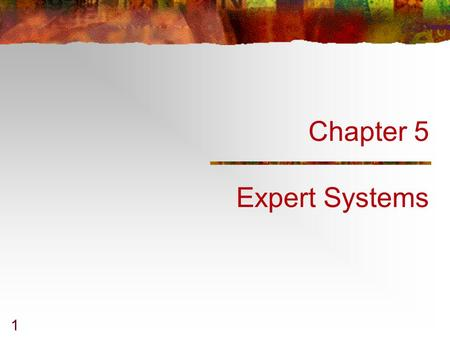 1 Chapter 5 Expert Systems. 344-471 AI & ESChapter 5 2 Expert System p. 547 MYCIN (1976) see section 8.2 backward chaining + certainty factor and rule-based.
