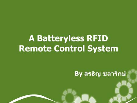 A Batteryless RFID Remote Control System By สรธิญ ชลารักษ์