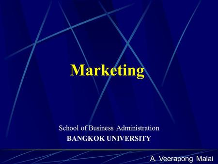 Marketing School of Business Administration BANGKOK UNIVERSITY A. Veerapong Malai.