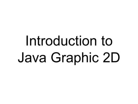 Introduction to Java Graphic 2D. Shape drawRect() drawOval() drawLine() drawRoundRect()