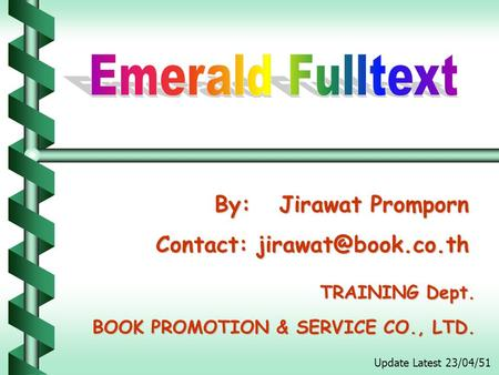 By: Jirawat Promporn By: Jirawat Promporn Contact: TRAINING Dept. BOOK PROMOTION & SERVICE CO., LTD. Update Latest 23/04/51.