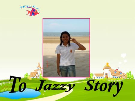 To Jazzy Story.