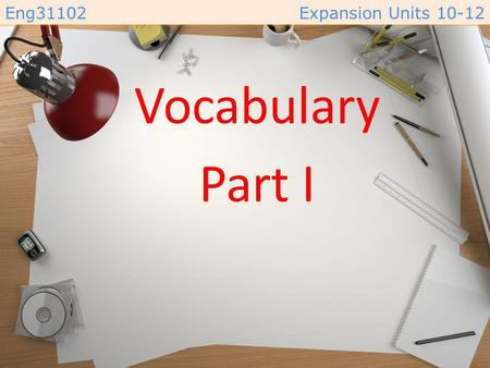 Eng31102Expansion Units 10-12 Vocabulary Part I Eng31102Expansion Units 10-12 plea (n.) /pliː/ –a request that is urgent or full of emotion. –( การขอร้อง.
