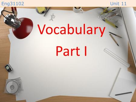 Eng31102Unit 11 Vocabulary Part I Eng31102Unit 11 load (v.) /loʊd/ –to put a large quantity of something into a vehicle or container. –( บรรทุก )
