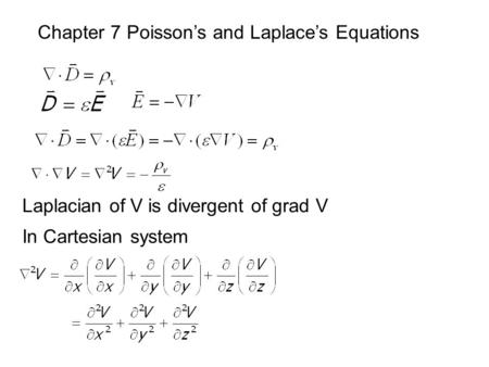 Chapter 7 Poisson's and Laplace's Equations Laplacian of V is divergent of grad V In Cartesian system.