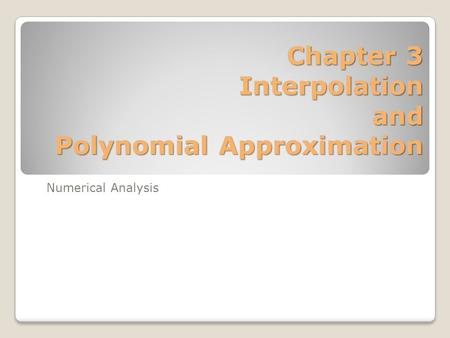 Chapter 3 Interpolation and Polynomial Approximation Numerical Analysis.