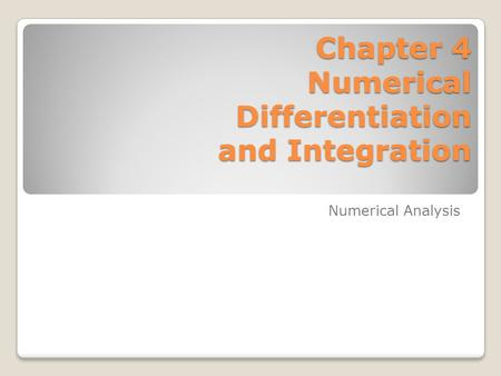 Chapter 4 Numerical Differentiation and Integration Numerical Analysis.