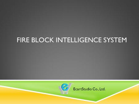 FIRE BLOCK INTELLIGENCE SYSTEM EcartStudio Co., Ltd.