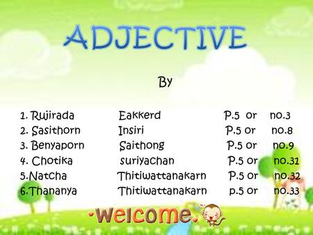 ADJECTIVE By 1. Rujirada Eakkerd P.5 or no.3