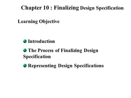 Chapter 10 : Finalizing Design Specification Learning Objective Introduction The Process of Finalizing Design Specification Representing Design Specifications.