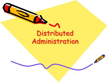 Distributed Administration