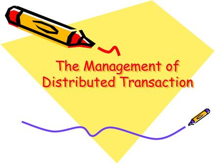 The Management of Distributed Transaction