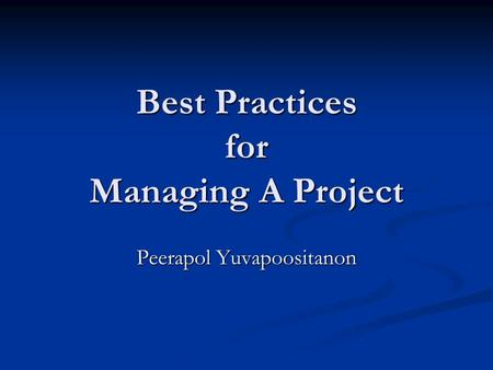 Best Practices for Managing A Project Peerapol Yuvapoositanon.
