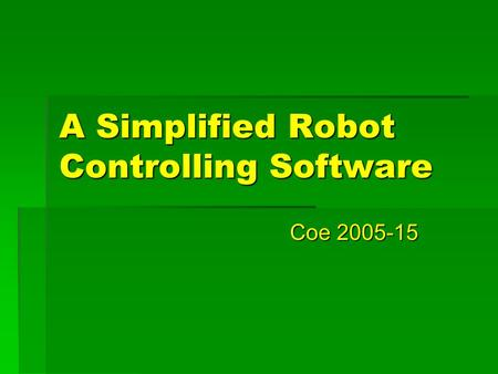 A Simplified Robot Controlling Software Coe 2005-15.