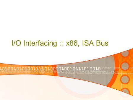 I/O Interfacing :: x86, ISA Bus. Topics •Basic Interfacing •Diagram •ISA Bus •Timing Diagram.