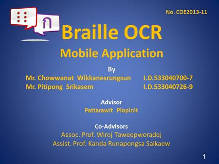 Braille OCR Mobile Application Advisor Pattarawit Plopinit Co-Advisors Assoc. Prof. Wiroj Taweepworadej Assist. Prof. Kanda Runapongsa Saikaew No. COE2013-11.