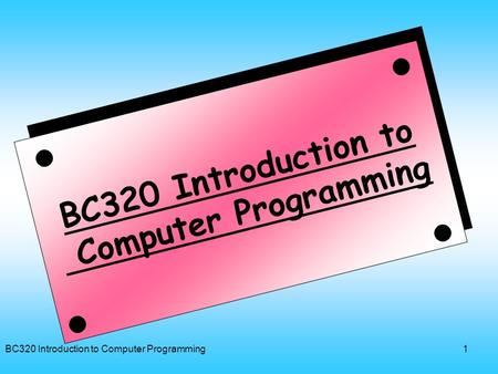 BC320 Introduction to Computer Programming