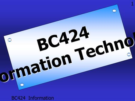 BC424 Information Technology 1BC424 Information Technology.