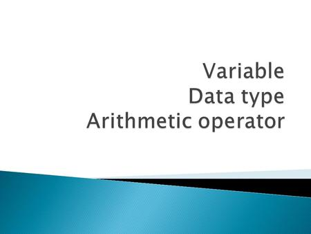 Variable Data type Arithmetic operator