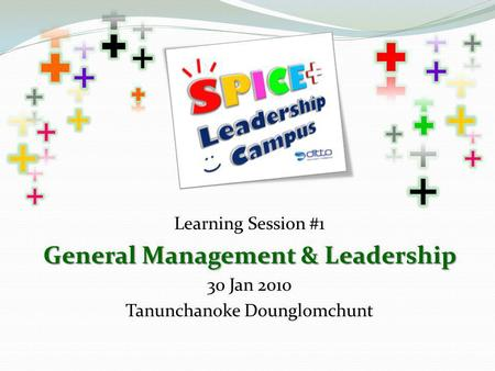 Learning Session #1 General Management & Leadership 30 Jan 2010 Tanunchanoke Dounglomchunt.