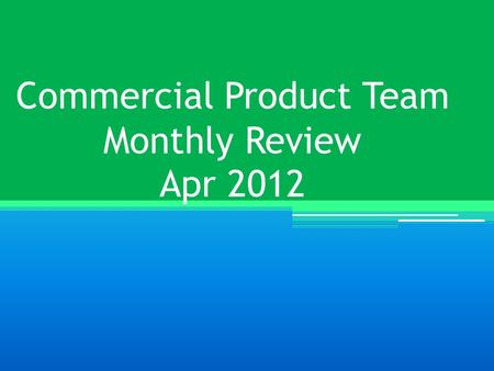Commercial Product Team Monthly Review Apr 2012. Commercial Performance APR 2012.