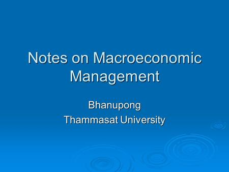 Notes on Macroeconomic Management Bhanupong Thammasat University.
