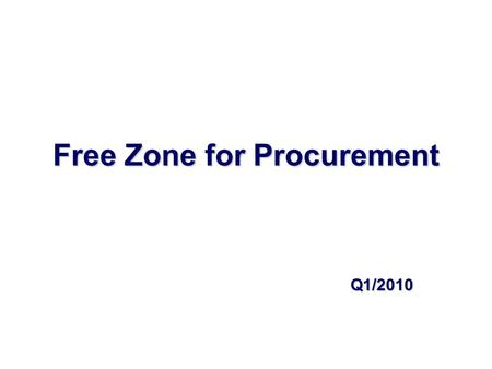 Free Zone for Procurement Q1/2010. Objective  Set standard practice for item which need to apply Free Zone Privilege.  Make the same understanding among.